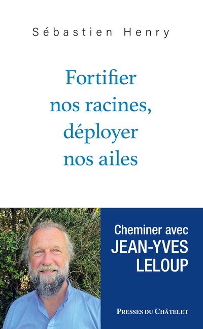 FORTIFIER NOS RACINES, DEPLOYER NOS AILES