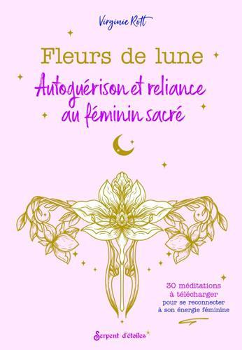 FLEURS DE LUNE. AUTOGUERISON ET RELIANCE AU FEMININ SACRE