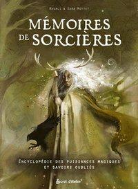 MEMOIRES DE SORCIERES. ENCYCLOPEDIE DES GARDIENNES, MARCHEUSES, ENCHANTERESSES ET AUTRES DAMES LEGEN