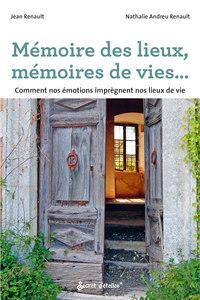 MEMOIRE DES LIEUX, MEMOIRES DE VIES.... COMMENT NOS EMOTIONS IMPREGNENT NOS LIEUX DE VIE