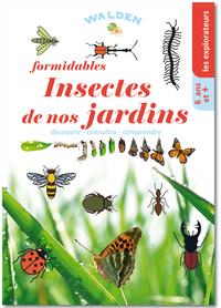 FORMIDABLES INSECTES DE NOS JARDINS
