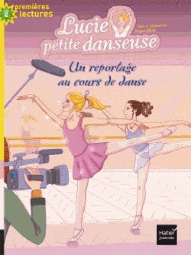 Lucie petite danseuse - t05 - lucie, petite danseuse - reportage au cours de danse cp/ce1 6/7 ans