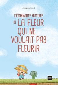 L'ETONNANTE HISTOIRE DE LA FLEUR QUI NE VOULAIT PAS FLEURIR