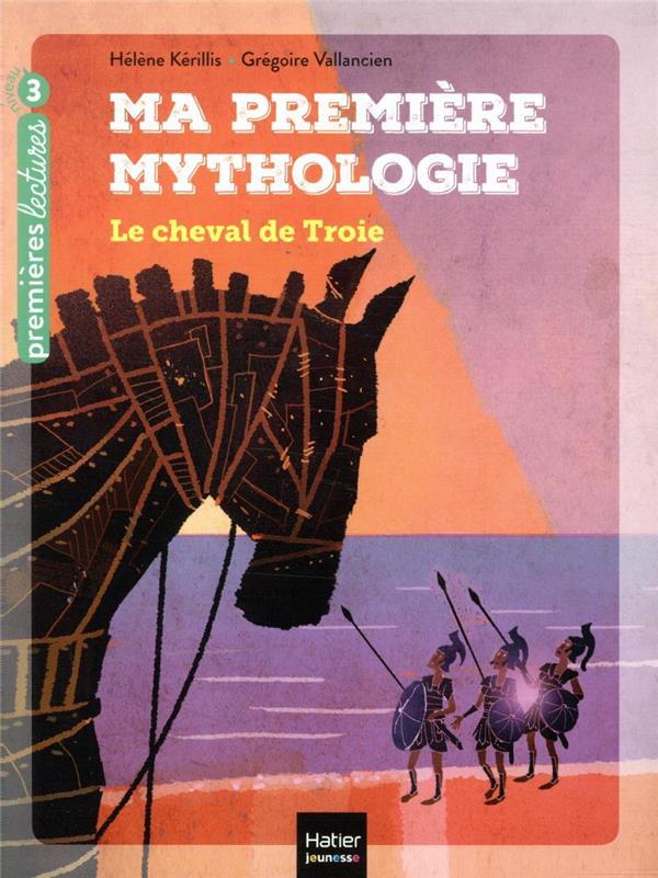 MA PREMIERE MYTHOLOGIE - T04 - MA PREMIERE MYTHOLOGIE - LE CHEVAL DE TROIE CP/CE1 6/7 ANS