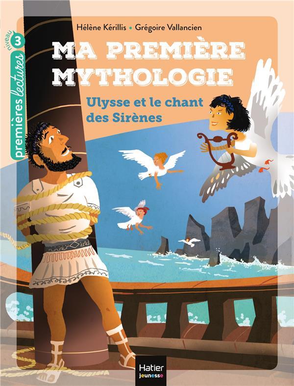 MA PREMIERE MYTHOLOGIE - T12 - MA PREMIERE MYTHOLOGIE - ULYSSE ET LE CHANT DES SIRENES CP/CE1 6/7 AN