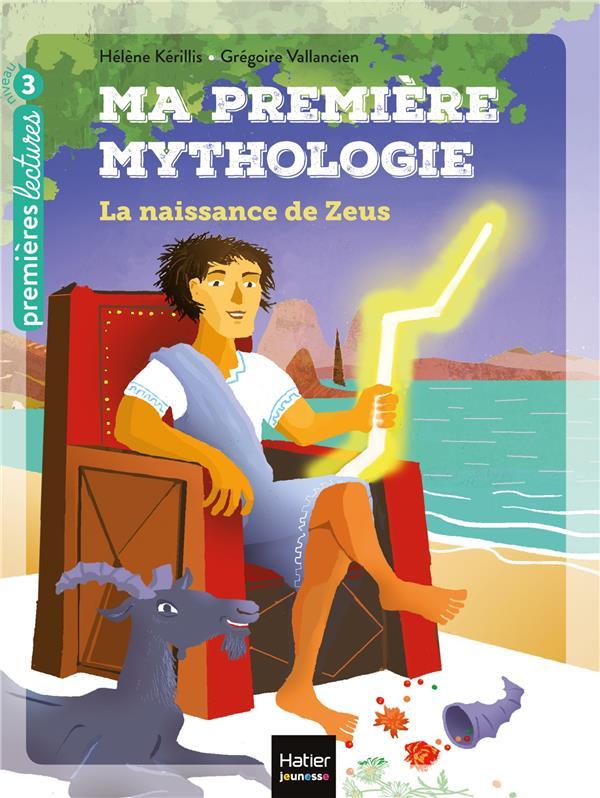 MA PREMIERE MYTHOLOGIE - T11 - MA PREMIERE MYTHOLOGIE - LA NAISSANCE DE ZEUS CP/CE1 6/7 ANS