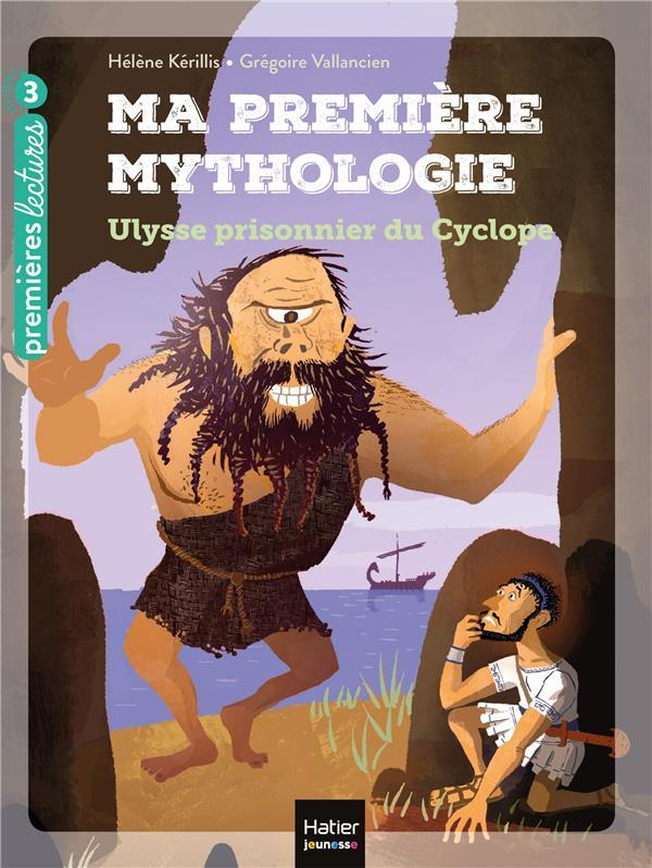 MA PREMIERE MYTHOLOGIE - T07 - MA PREMIERE MYTHOLOGIE - ULYSSE PRISONNIER DU CYCLOPE CP/CE1 6/7 ANS