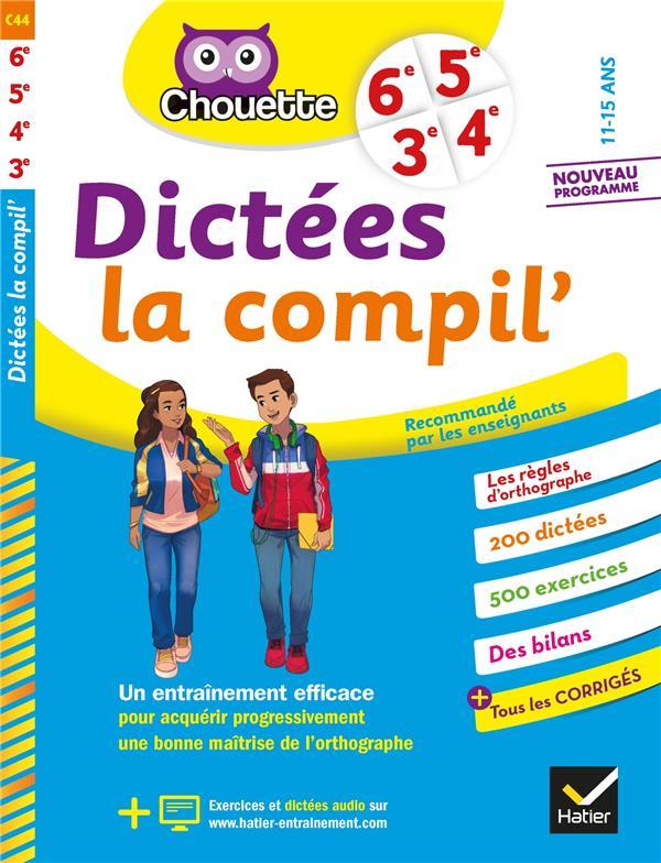Dictees la compil' 6e, 5e, 4e, 3e - cahier d'entrainement en orthographe pour toutes les annees du c