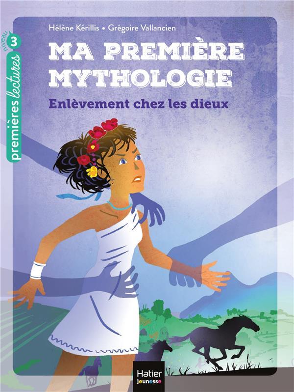 Ma premiere mythologie - t02 - ma premiere mythologie - l'enlevement chez les dieux cp/ce1 6/7 ans