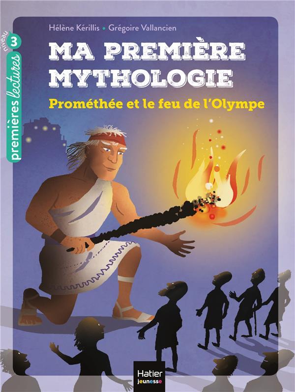 Ma premiere mythologie - t17 - ma premiere mythologie - promethee et le feu de l'olympe cp/ce1 6/7 a