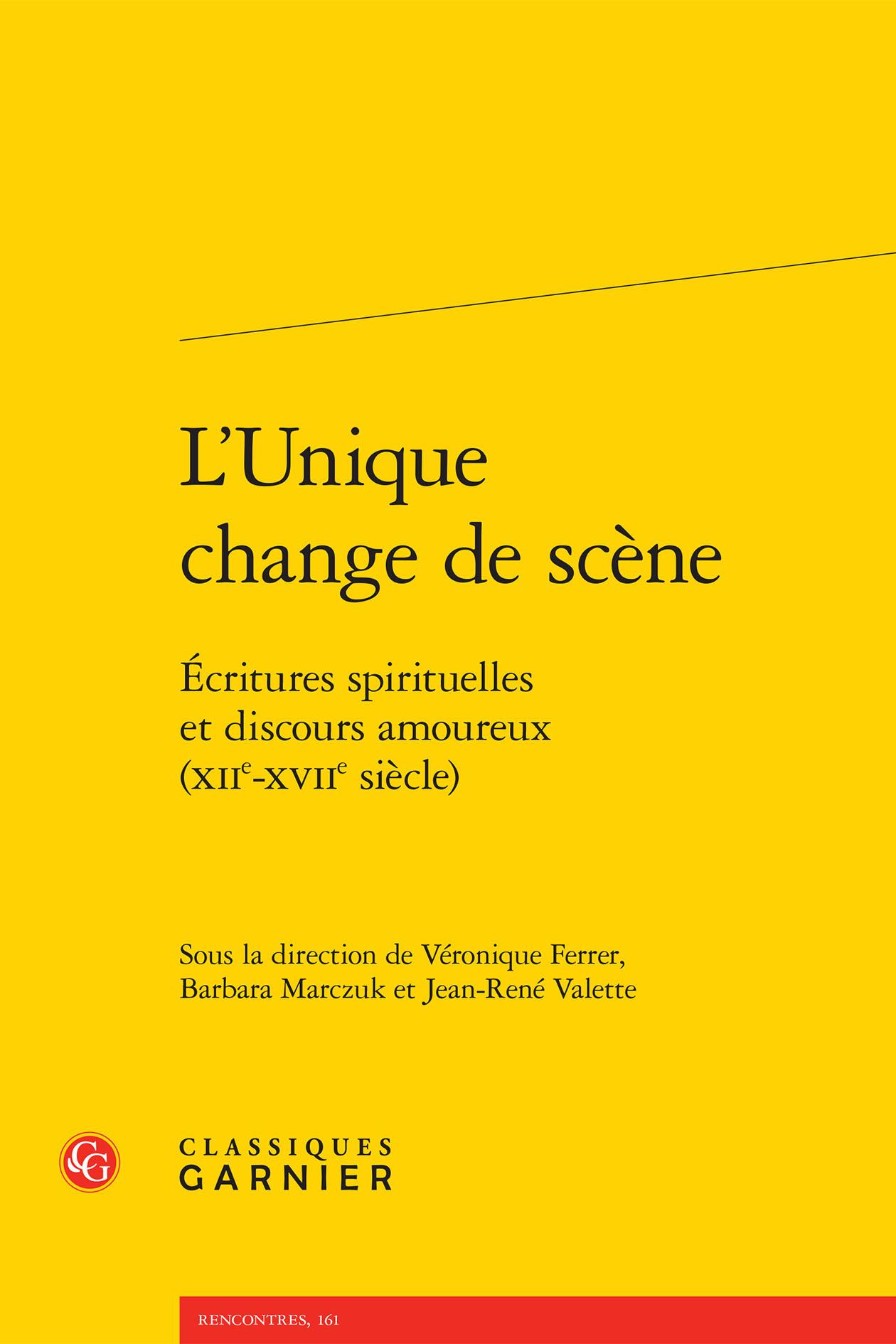 L'UNIQUE CHANGE DE SCENE - ECRITURES SPIRITUELLES ET DISCOURS AMOUREUX (XIIE-XVI - ECRITURES SPIRITU