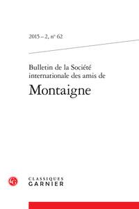 BULLETIN DE LA SOCIETE INTERNATIONALE DES AMIS DE MONTAIGNE 2015 - 2, N  62 - VA
