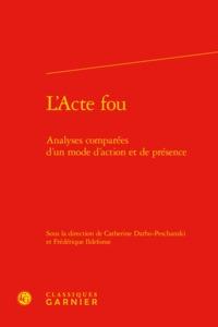 L'ACTE FOU - ANALYSES COMPAREES D'UN MODE D'ACTION ET DE PRESENCE