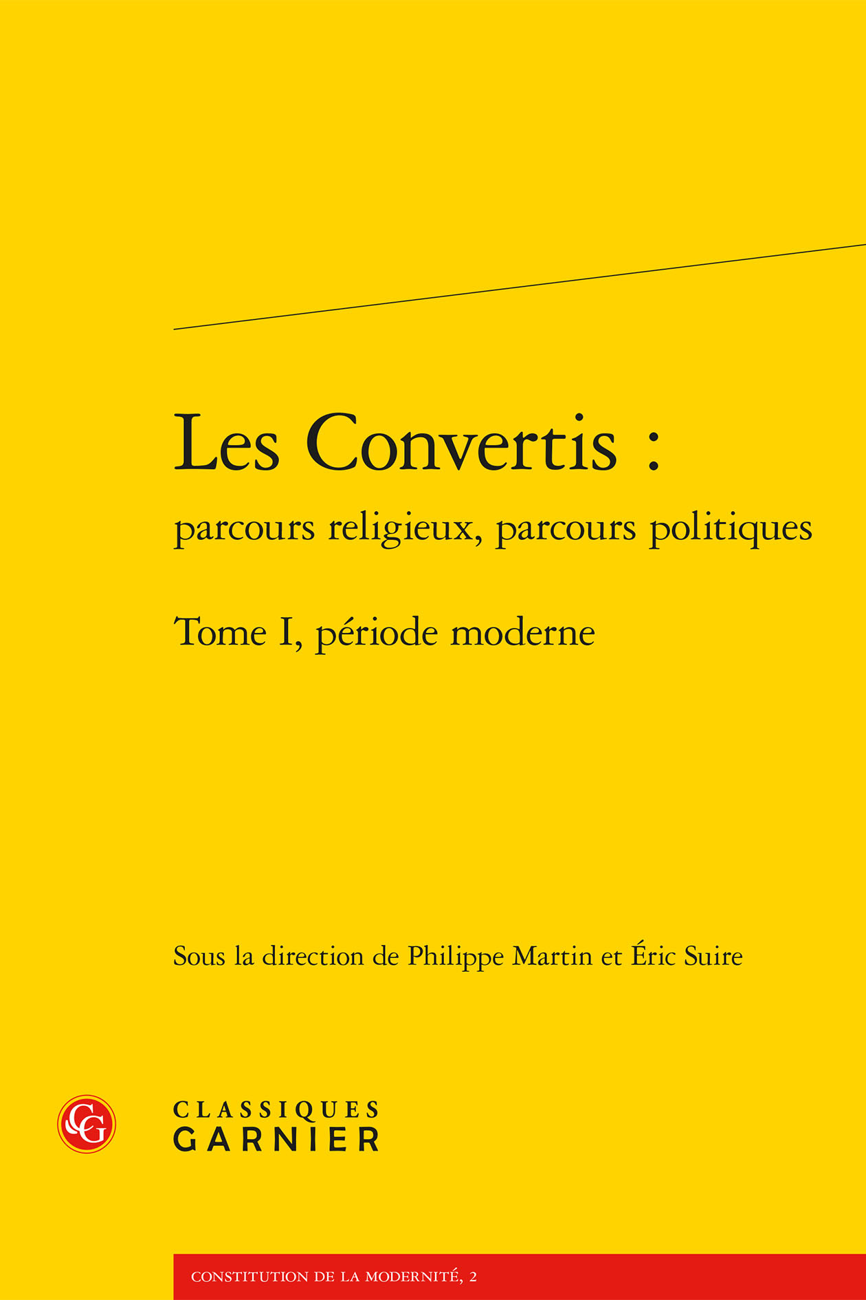 LES CONVERTIS : PARCOURS RELIGIEUX, PARCOURS POLITIQUES. TOME I - PERIODE MODERN - PERIODE MODERNE