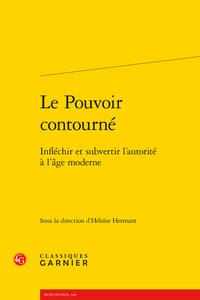 LE POUVOIR CONTOURNE - INFLECHIR ET SUBVERTIR L'AUTORITE A L'AGE MODERNE