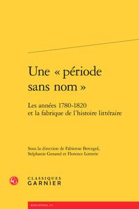 """UNE """" PERIODE SANS NOM """" - LES ANNEES 1780-1820 ET LA FABRIQUE DE L'HISTOIRE LIT - LES ANNEES 1780-1"""