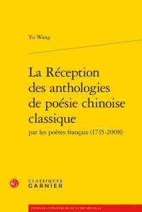 LA RECEPTION DES ANTHOLOGIES DE POESIE CHINOISE CLASSIQUE PAR LES POETES FRANCAI