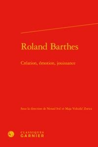 ROLAND BARTHES - CREATION, EMOTION, JOUISSANCE