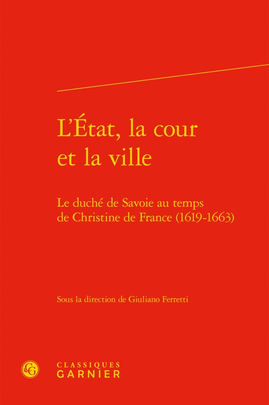 L'ETAT, LA COUR ET LA VILLE - LE DUCHE DE SAVOIE AU TEMPS DE CHRISTINE DE FRANCE - LE DUCHE DE SAVOI