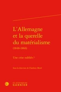 L'ALLEMAGNE ET LA QUERELLE DU MATERIALISME (1848-1866) - UNE CRISE OUBLIEE ?