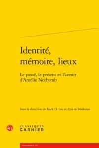 IDENTITE, MEMOIRE, LIEUX - LE PASSE, LE PRESENT ET L'AVENIR D'AMELIE NOTHOMB