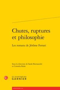 CHUTES, RUPTURES ET PHILOSOPHIE - LES ROMANS DE JEROME FERRARI