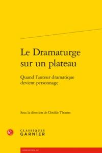 LE DRAMATURGE SUR UN PLATEAU - QUAND L'AUTEUR DRAMATIQUE DEVIENT PERSONNAGE