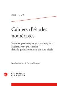 CAHIERS D'ETUDES NODIERISTES 2018 - 1, N  5 - VOYAGES PITTORESQUES ET ROMANTIQUE - VOYAGES PITTORESQ