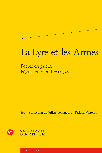 LA LYRE ET LES ARMES - POETES EN GUERRE : PEGUY, STADLER, OWEN, ETC.