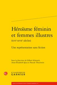 HEROISME FEMININ ET FEMMES ILLUSTRES (XVIE-XVIIE SIECLES) - UNE REPRESENTATION S - UNE REPRESENTATIO