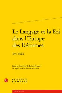 HISTOIRE - T05 - LE LANGAGE ET LA FOI DANS L'EUROPE DES REFORMES - XVIE SIECLE