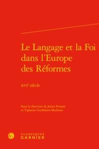 LE LANGAGE ET LA FOI DANS L'EUROPE DES REFORMES - XVIE SIECLE