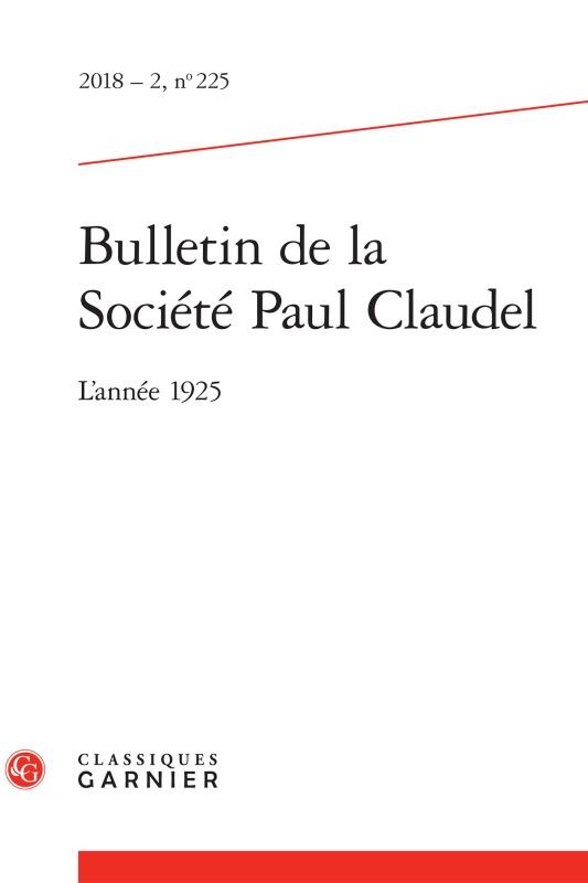 BULLETIN DE LA SOCIETE PAUL CLAUDEL 2018 - 2, N  225 - L'ANNEE 1925