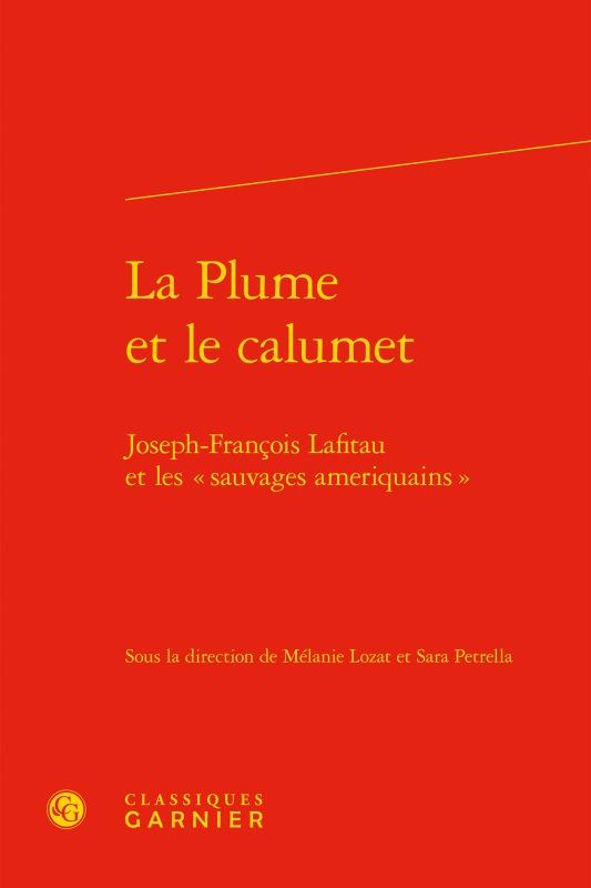 LA PLUME ET LE CALUMET - JOSEPH-FRANCOIS LAFITAU ET LES  SAUVAGES AMERIQUAINS