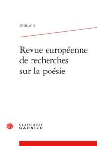REVUE EUROPEENNE DE RECHERCHES SUR LA POESIE 2018, N  4 - VARIA
