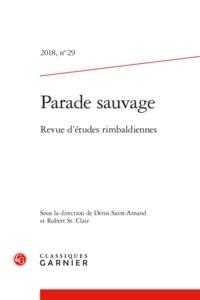 PARADE SAUVAGE 2018, N  29 - REVUE D'ETUDES RIMBALDIENNES