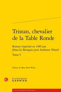 LE MOYEN AGE DANS LES IMPRIMES - T01 - TRISTAN, CHEVALIER DE LA TABLE RONDE - TOME I - ROMAN IMPRIME