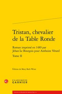 LE MOYEN AGE DANS LES IMPRIMES - T02 - TRISTAN, CHEVALIER DE LA TABLE RONDE - TOME II - ROMAN IMPRIM