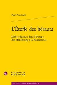 L'ETOFFE DES HERAUTS - L'OFFICE D'ARMES DANS L'EUROPE DES HABSBOURG A LA RENAISS - L'OFFICE D'ARMES