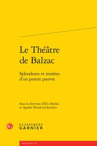 LE THEATRE DE BALZAC - SPLENDEURS ET MISERES D'UN PARENT PAUVRE