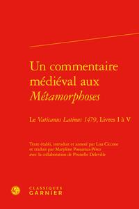UN COMMENTAIRE MEDIEVAL AUX METAMORPHOSES - LE VATICANUS LATINUS 1479, LIVRES I A V