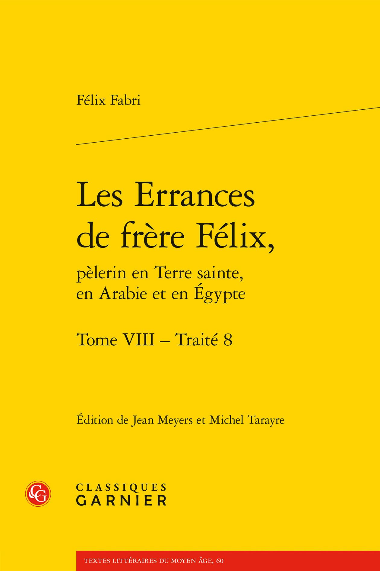 LES ERRANCES DE FRERE FELIX, - TOME VIII - TRAITE 8