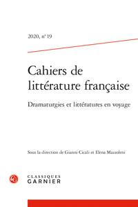 CAHIERS DE LITTERATURE FRANCAISE 2020, N  19 - DRAMATURGIES ET LITTERATURES EN V - DRAMATURGIES ET L