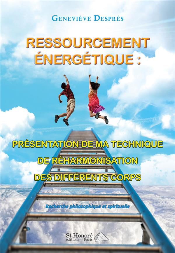 RESSOURCEMENT ENERGETIQUE : PRESENTATION DE MA TECHNIQUE DE REHARMONISATION DES DIFFERENTS CORPS