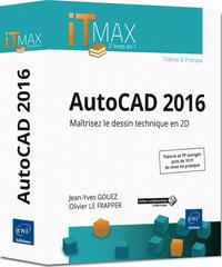 AUTOCAD 2016 : MAITRISEZ LE DESSIN TECHNIQUE EN 2D : THEORIE ET TP CORRIGES, PRES DE 10H DE MISE EN