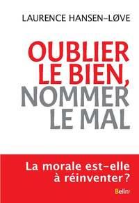OUBLIER LE BIEN, NOMMER LE MAL - UNE EXPERIENCE MORALE PARADOXALE