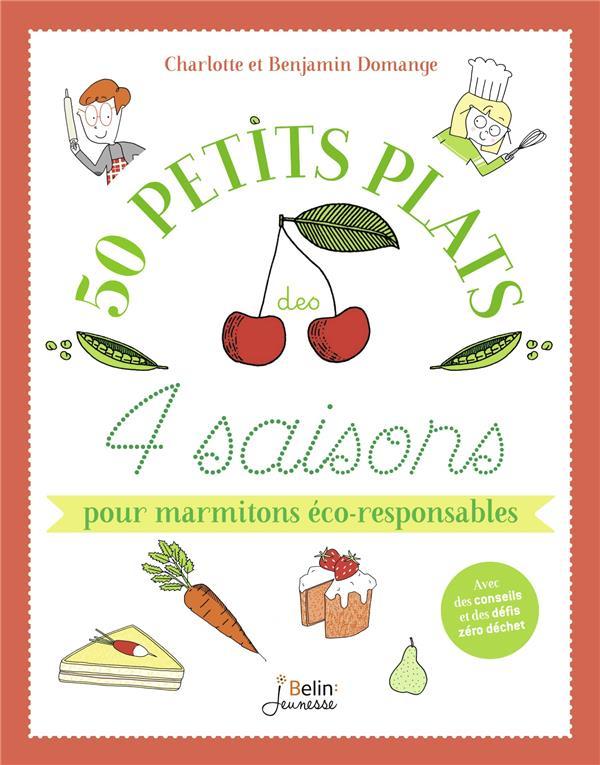 50 petits plats des 4 saisons pour marmitons eco-responsables