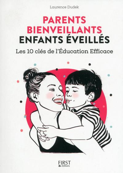 PARENTS BIENVEILLANTS, ENFANTS EVEILLES - LES 10 CLES DE L'EDUCATION EFFICACE