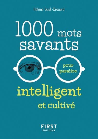 1000 MOTS SAVANTS POUR PARAITRE INTELLIGENT ET CULTIVE