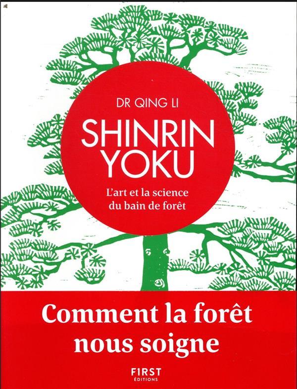 SHINRIN YOKU - L'ART ET LA SCIENCE DU BAIN DE FORET - COMMENT LA FORET NOUS SOIGNE
